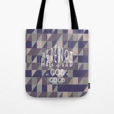 WE'RE NOT HALF AS BAD, AS GOD IS GOOD Tote Bag
