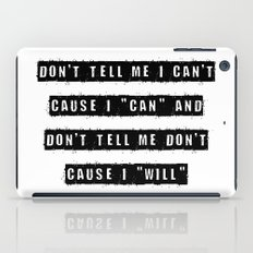 Don't tell me I can't, cause I can and don't tell me don't  cause I will iPad Case