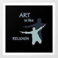 Art is like Religion Art Print