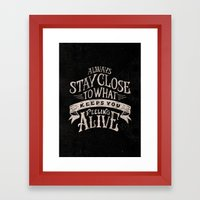 ALWAYS STAY CLOSE TO WHA… Framed Art Print