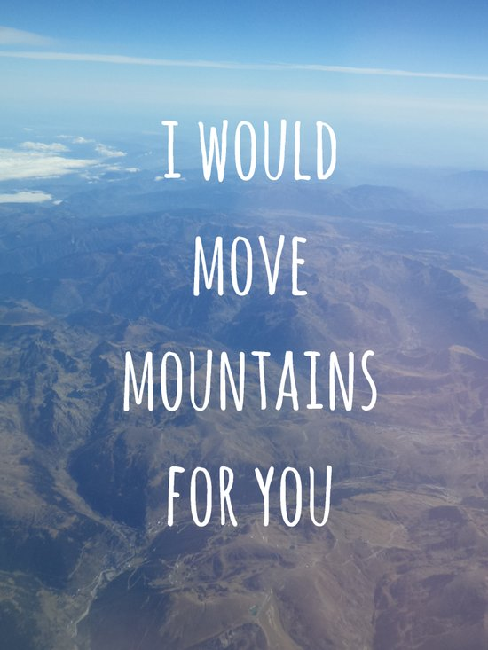 I Would Move Mountains For You Art Print