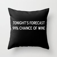 Tonight's forecast: 99% chance of wine Throw Pillow