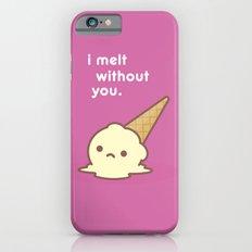 I Melt Without You. Slim Case iPhone 6s
