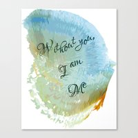 Without you, I am me Canvas Print