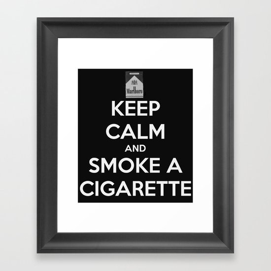 Keep Calm And Smoke A Cigarette Framed Art Print By