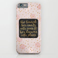 She turned her can'ts into cans iPhone 6 Slim Case