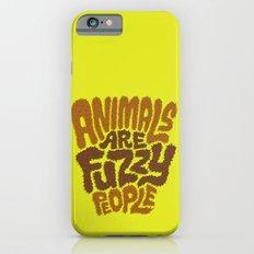 Animals are Fuzzy People iPhone 6s Slim Case