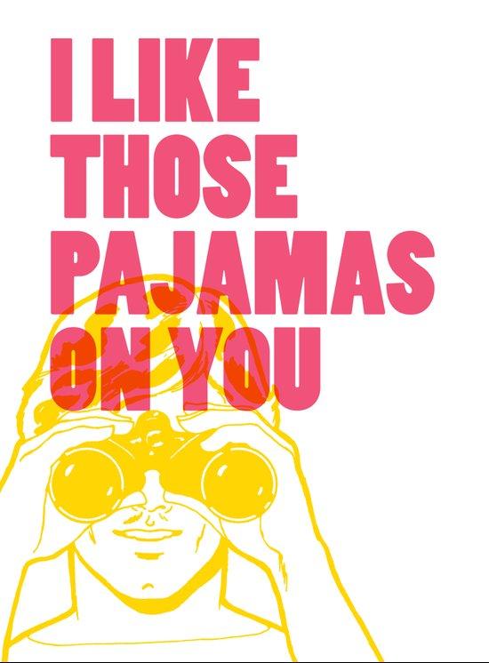 I Like Those Pajamas On You Art Print
