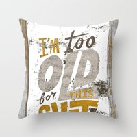 To Old for This Shit Throw Pillow