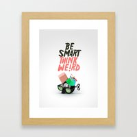 Be smart. Think weird III Framed Art Print