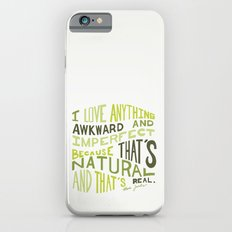I Love Anything Awkward and Imperfect Because That's Natural and That's Real - Marc Jacobs Slim Case iPhone 6s