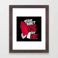 Please Don't Kill My Vibe Framed Art Print