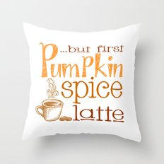 But First Pumpkin Spice Latte Throw Pillow