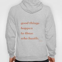 Good things happen to those who hustle Hoody