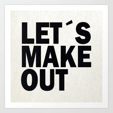 Let´s make out Art Print