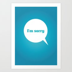 Things We Say - I'm sorry Art Print