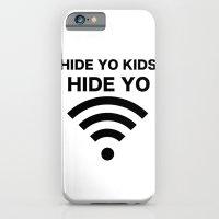 HIDE YO KIDS HIDE YO WIF… iPhone 6 Slim Case