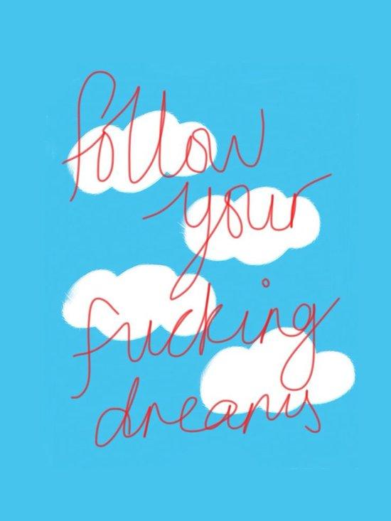 FOLLOW YOUR FUCKING DREAMS. Art Print