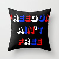 Freedom Ain't Free Throw Pillow
