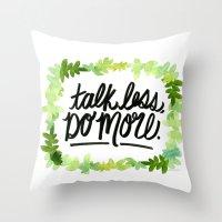 Talk Less, Do More. Throw Pillow