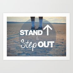 Stand Up and Step Out Art Print
