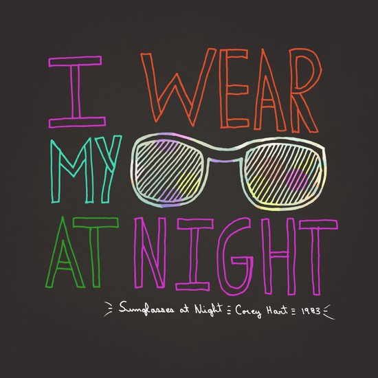 I Wear My Sunglasses At Night  Art Print