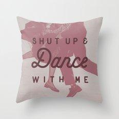Shut Up & Dance with Me Throw Pillow