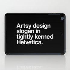 Artsy Design Slogan in Tightly Kerned Helvetica iPad Case