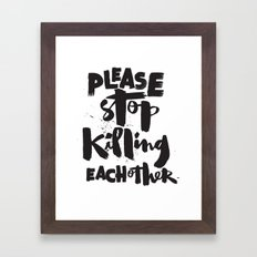 Please Stop Killing Each Other Framed Art Print