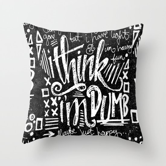 I THINK I'M DUMB Throw Pillow