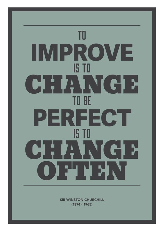 'To improve is to change, to be perfect is to change often'  Art Print