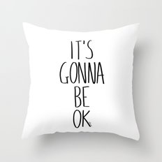 IT'S GONNA BE OK Throw Pillow