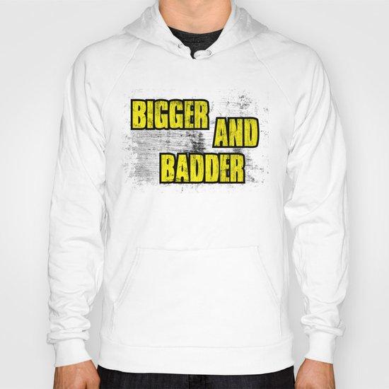BIGGER AND BADDER Hoody