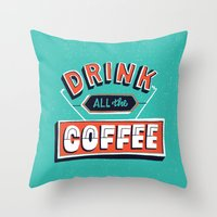 Drink All The Coffee Throw Pillow