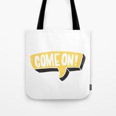 COME ON Tote Bag