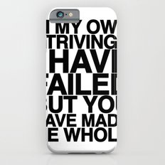 IN MY OWN STRIVINGS I HAVE FAILED, BUT YOU HAVE MADE ME WHOLE (A Prayer) iPhone 6s Slim Case