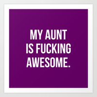 My Aunt Is Fucking Aweso… Art Print