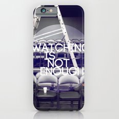 Watching Is Not Enough iPhone 6s Slim Case