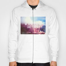 We Were Built To Last Forever Hoody