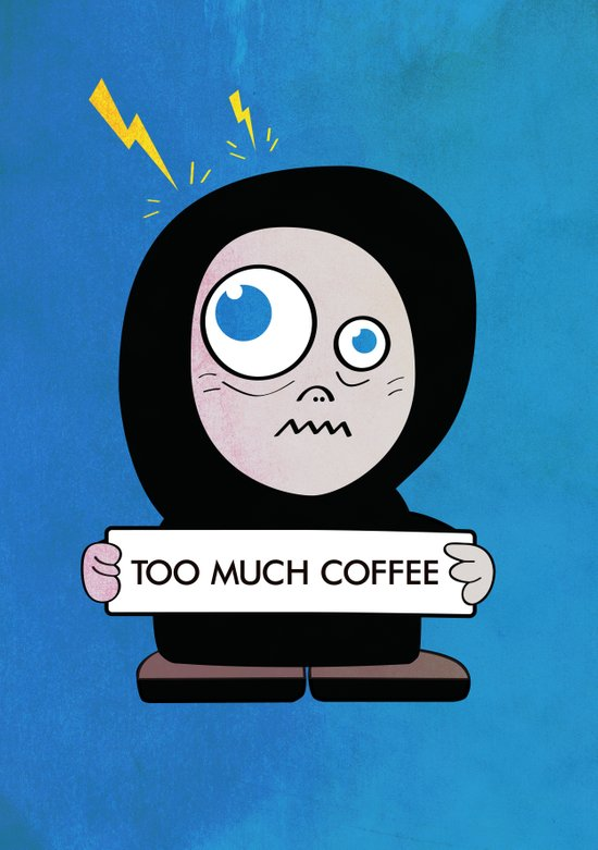 Too Much Coffee Art Print