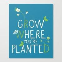 Grow Where You're Plante… Canvas Print