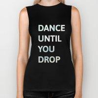 Dance Until  You Drop Biker Tank