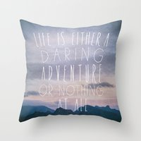 Life Is Either A Daring … Throw Pillow
