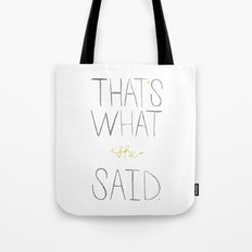 that's what she said. Tote Bag