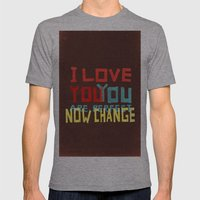 I LOVE YOU YOU ARE PERFECT NOW CHANGE Mens Fitted Tee Athletic Grey SMALL