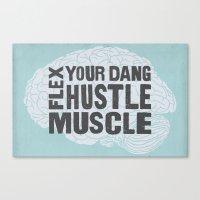 Flex Your Dang Hustle Mu… Canvas Print
