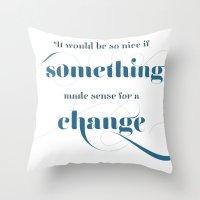 If something made sense Throw Pillow