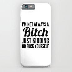 I'M NOT ALWAYS A BITCH J… iPhone 6 Slim Case