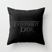 Everybody Dies Throw Pillow