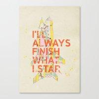 I'LL ALWAYS FINISH WHAT I STAR... Canvas Print